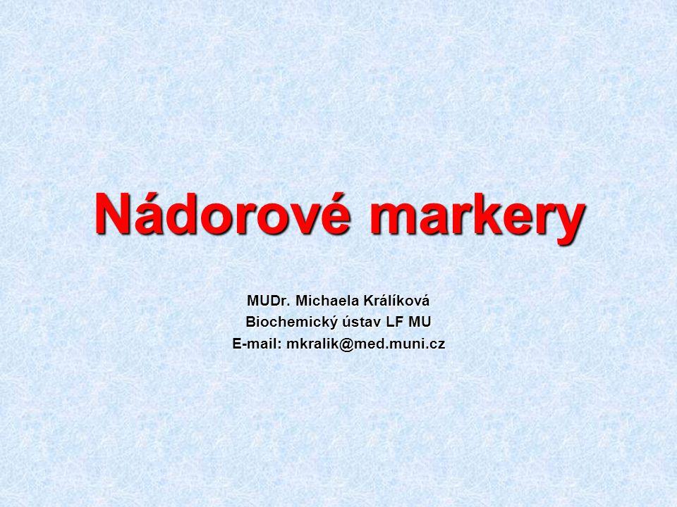 Nádorové markery MUDr. Michaela Králíková Biochemický ústav LF MU
