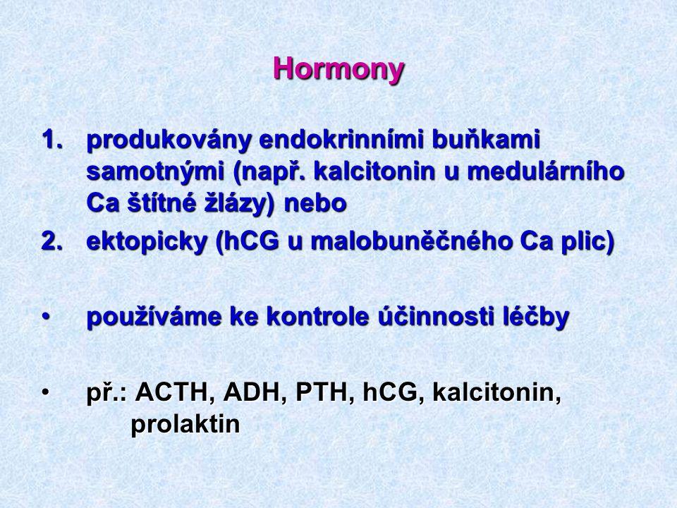 Hormony produkovány endokrinními buňkami samotnými (např. kalcitonin u medulárního Ca štítné žlázy) nebo.