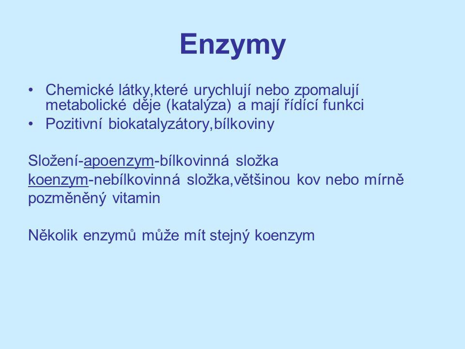 Enzymy Chemické látky,které urychlují nebo zpomalují metabolické děje (katalýza) a mají řídící funkci.