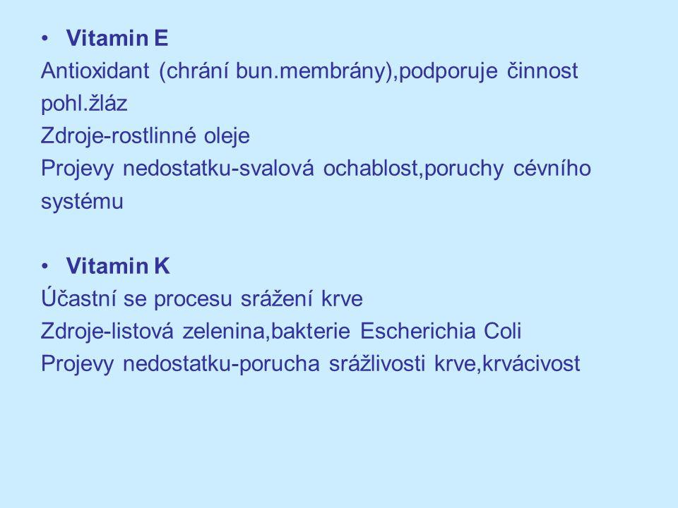 Vitamin E Antioxidant (chrání bun.membrány),podporuje činnost. pohl.žláz. Zdroje-rostlinné oleje.