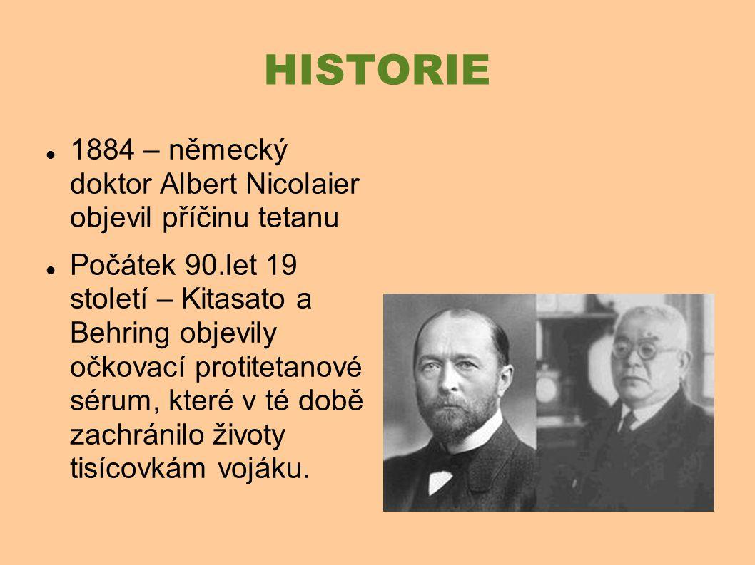 HISTORIE 1884 – německý doktor Albert Nicolaier objevil příčinu tetanu
