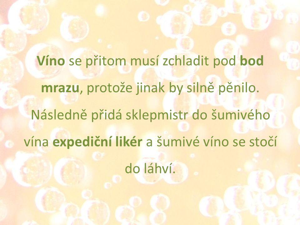 Víno se přitom musí zchladit pod bod mrazu, protože jinak by silně pěnilo.