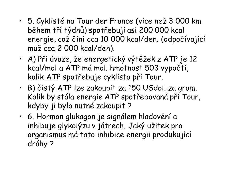5. Cyklisté na Tour der France (více než 3 000 km během tří týdnů) spotřebují asi 200 000 kcal energie, což činí cca 10 000 kcal/den. (odpočívající muž cca 2 000 kcal/den).