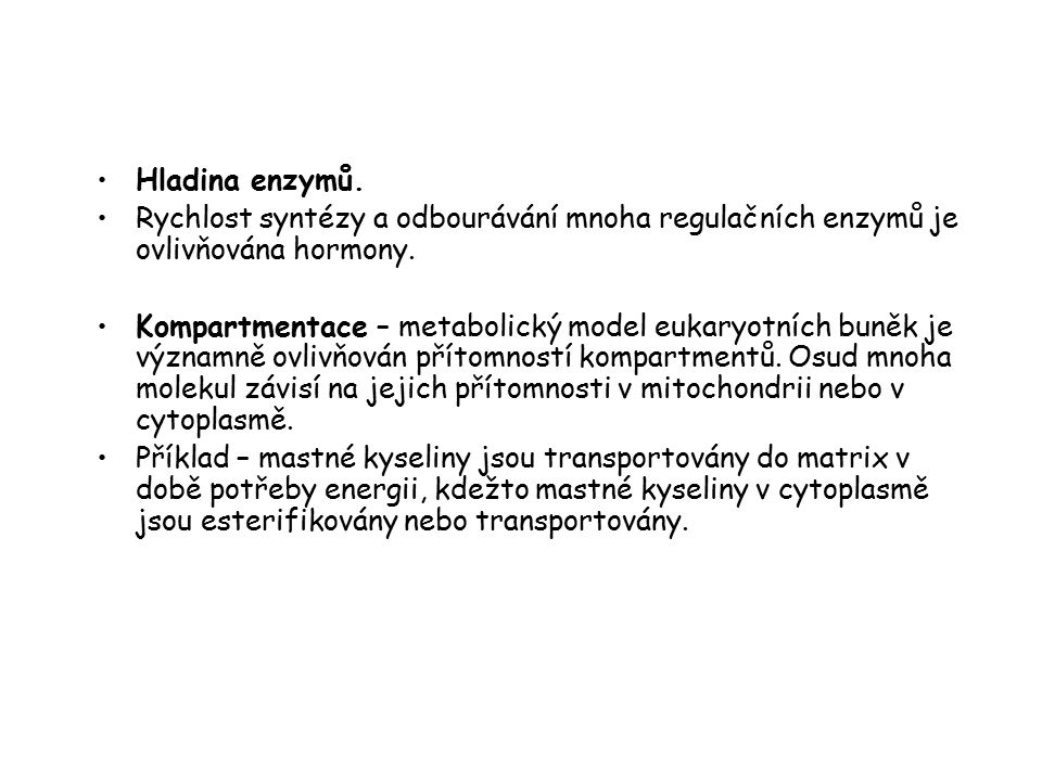 Hladina enzymů. Rychlost syntézy a odbourávání mnoha regulačních enzymů je ovlivňována hormony.