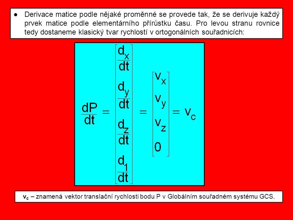 Derivace matice podle nějaké proměnné se provede tak, že se derivuje každý prvek matice podle elementárního přírůstku času. Pro levou stranu rovnice tedy dostaneme klasický tvar rychlostí v ortogonálních souřadnicích: