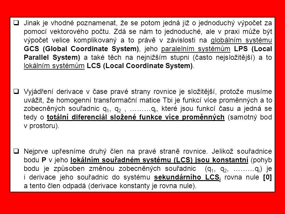 Jinak je vhodné poznamenat, že se potom jedná již o jednoduchý výpočet za pomocí vektorového počtu. Zdá se nám to jednoduché, ale v praxi může být výpočet velice komplikovaný a to právě v závislosti na globálním systému GCS (Global Coordinate System), jeho paralelním systémům LPS (Local Parallel System) a také těch na nejnižším stupni (často nejsložitější) a to lokálním systémům LCS (Local Coordinate System).