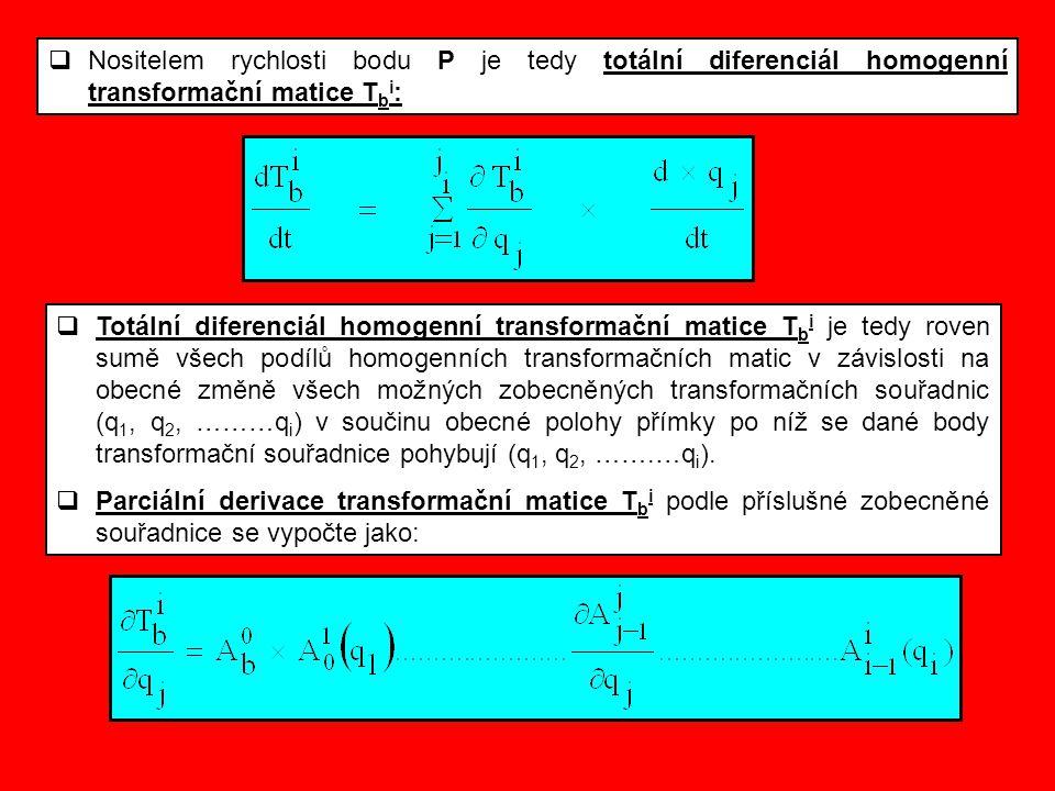 Nositelem rychlosti bodu P je tedy totální diferenciál homogenní transformační matice Tbi: