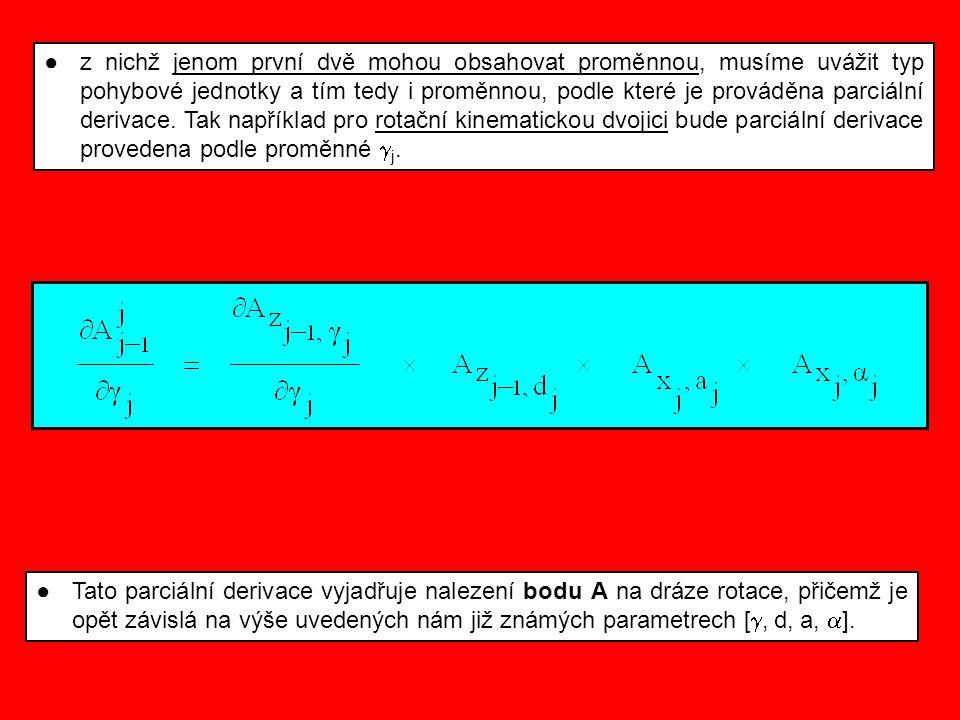 z nichž jenom první dvě mohou obsahovat proměnnou, musíme uvážit typ pohybové jednotky a tím tedy i proměnnou, podle které je prováděna parciální derivace. Tak například pro rotační kinematickou dvojici bude parciální derivace provedena podle proměnné j.