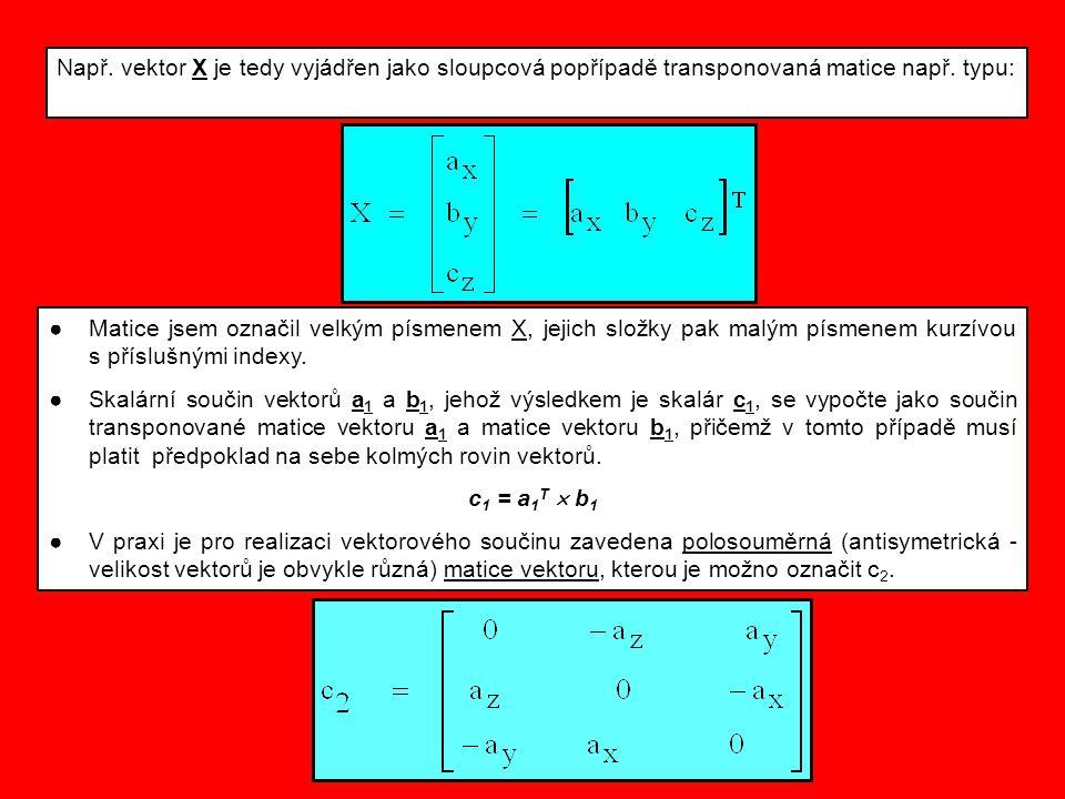 Např. vektor X je tedy vyjádřen jako sloupcová popřípadě transponovaná matice např. typu: