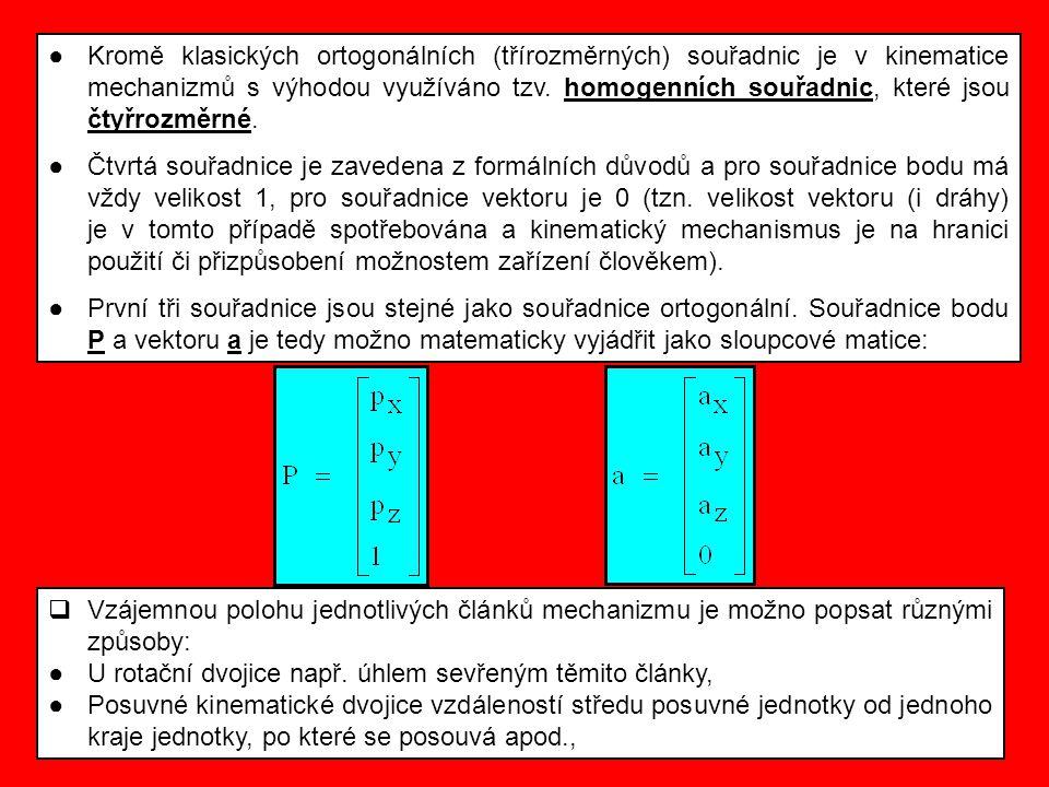 Kromě klasických ortogonálních (třírozměrných) souřadnic je v kinematice mechanizmů s výhodou využíváno tzv. homogenních souřadnic, které jsou čtyřrozměrné.