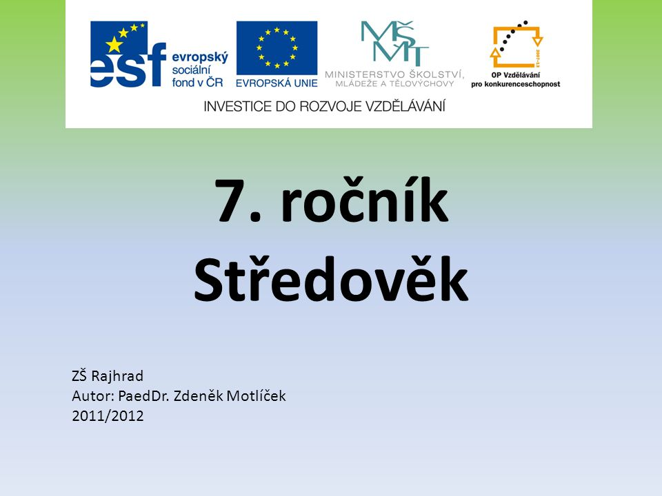 7. ročník Středověk ZŠ Rajhrad Autor: PaedDr. Zdeněk Motlíček