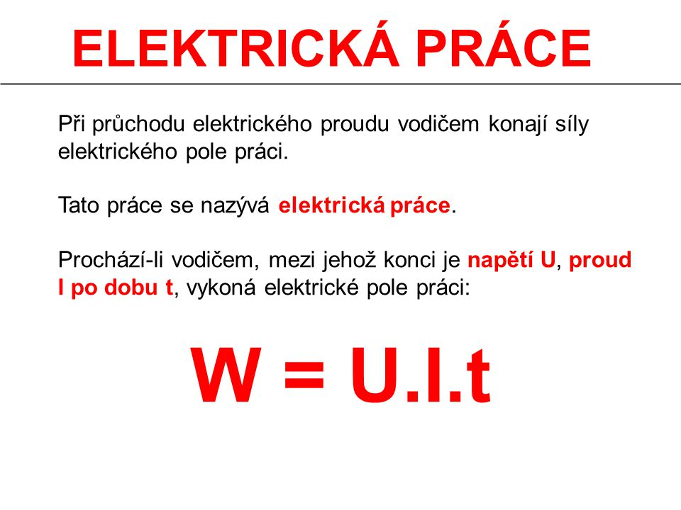 W = U.I.t ELEKTRICKÁ PRÁCE