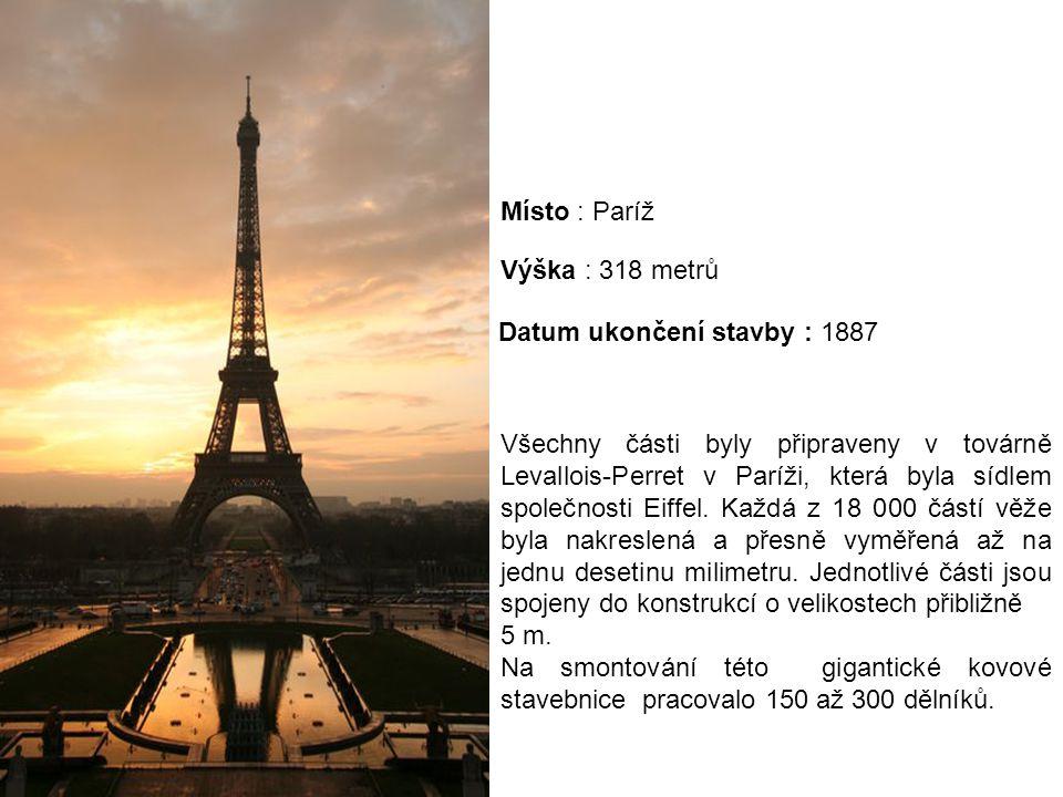 Místo : Paríž Výška : 318 metrů. Datum ukončení stavby : 1887.