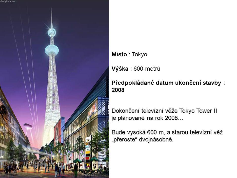 Místo : Tokyo Výška : 600 metrů Předpokládané datum ukončení stavby : 2008.
