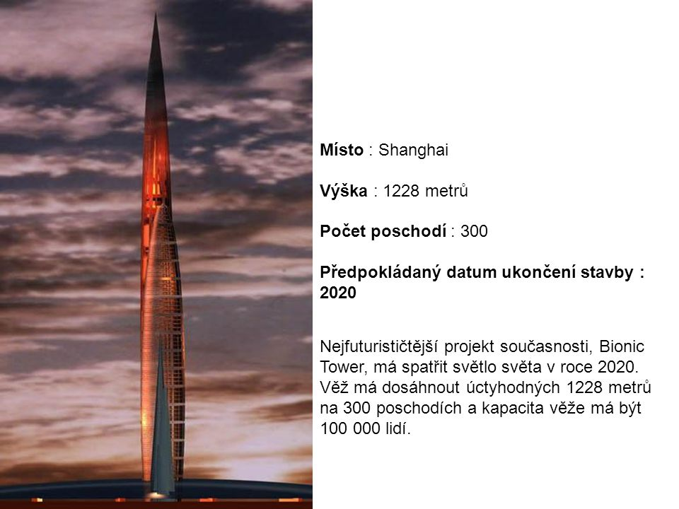 Místo : Shanghai Výška : 1228 metrů Počet poschodí : 300 Předpokládaný datum ukončení stavby : 2020.