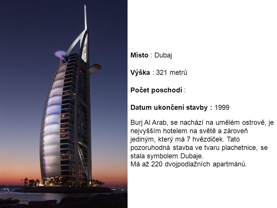 Místo : Dubaj Výška : 321 metrů. Počet poschodí : Datum ukončení stavby : 1999.