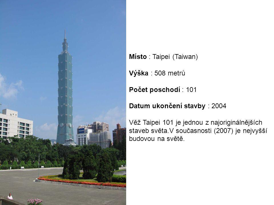 Místo : Taipei (Taiwan) Výška : 508 metrů Počet poschodí : 101 Datum ukončení stavby : 2004 Věž Taipei 101 je jednou z najoriginálnějších staveb světa.V současnosti (2007) je nejvyšší budovou na světě.