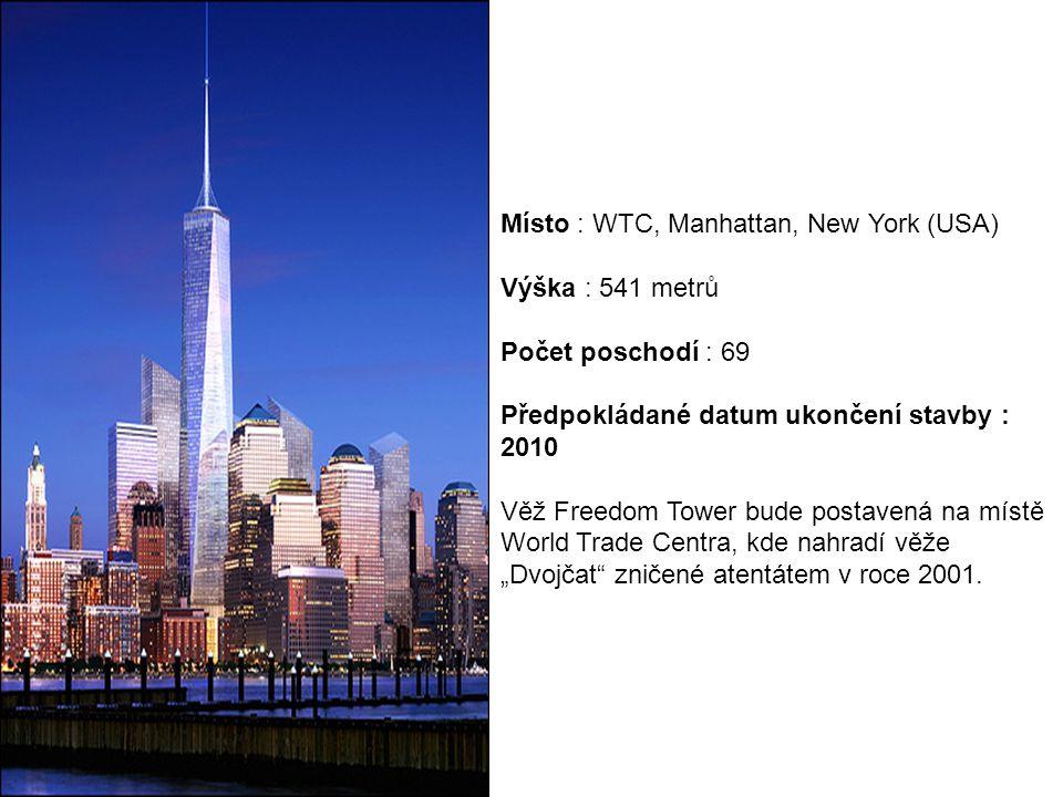 """Místo : WTC, Manhattan, New York (USA) Výška : 541 metrů Počet poschodí : 69 Předpokládané datum ukončení stavby : 2010 Věž Freedom Tower bude postavená na místě World Trade Centra, kde nahradí věže """"Dvojčat zničené atentátem v roce 2001."""