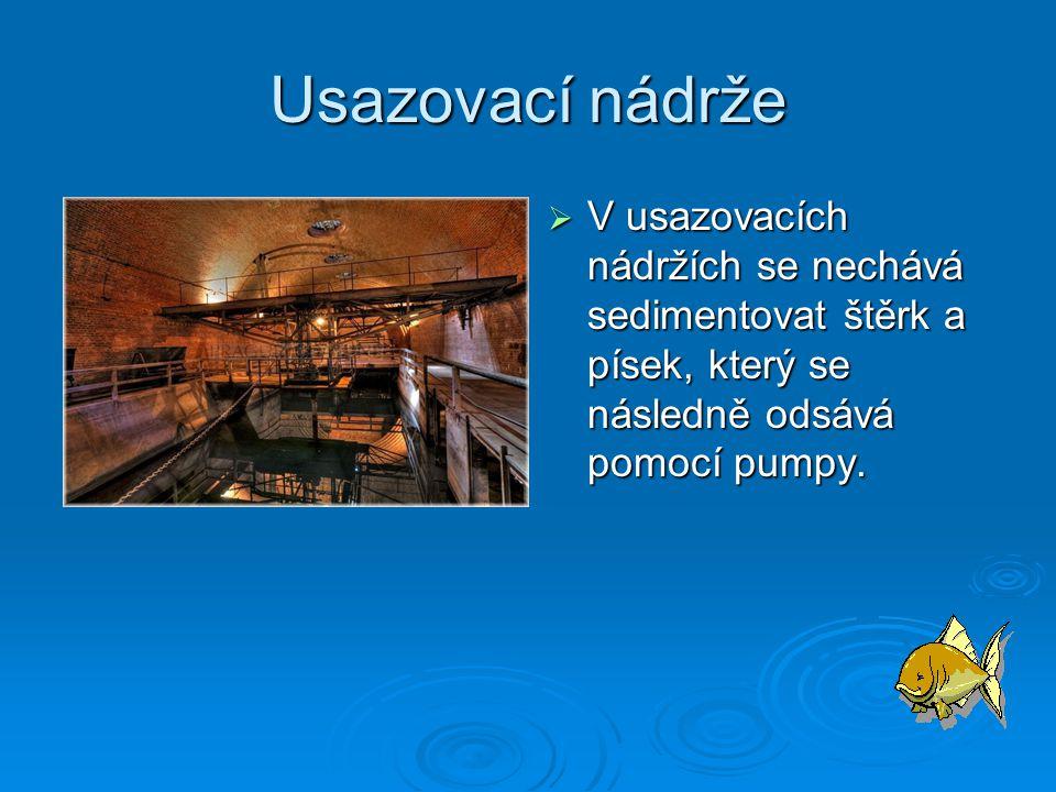 Usazovací nádrže V usazovacích nádržích se nechává sedimentovat štěrk a písek, který se následně odsává pomocí pumpy.