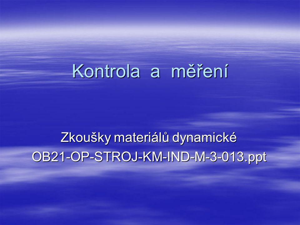 Zkoušky materiálů dynamické OB21-OP-STROJ-KM-IND-M-3-013.ppt
