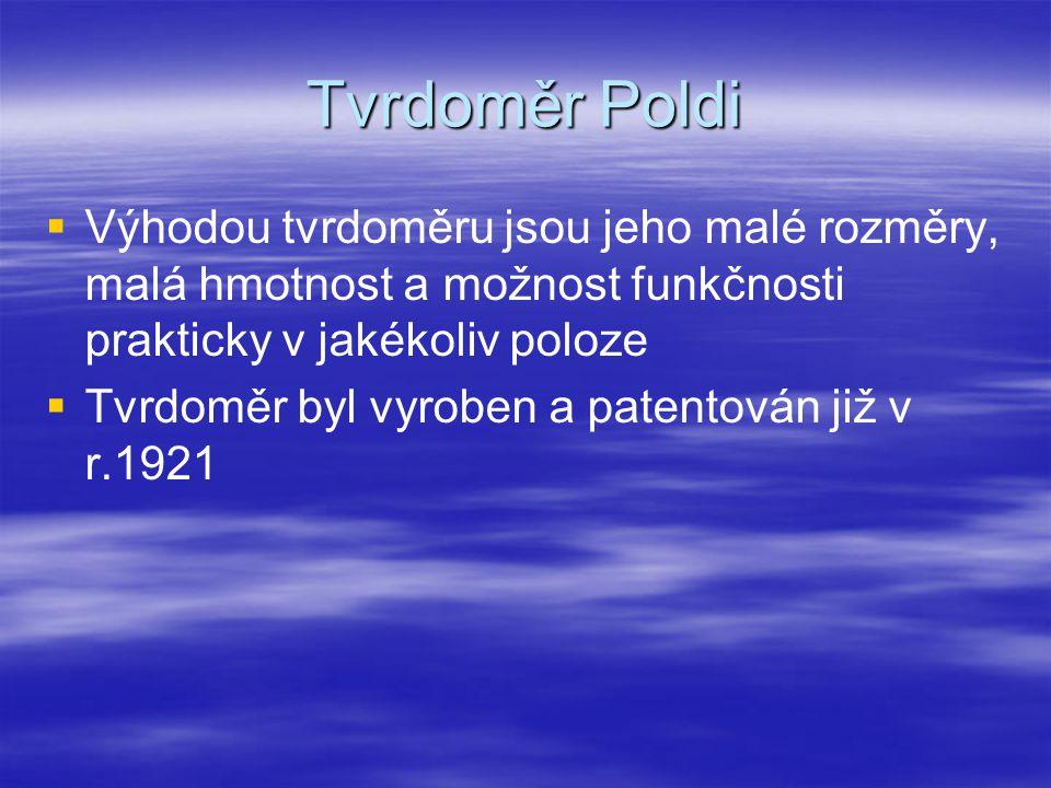 Tvrdoměr Poldi Výhodou tvrdoměru jsou jeho malé rozměry, malá hmotnost a možnost funkčnosti prakticky v jakékoliv poloze.