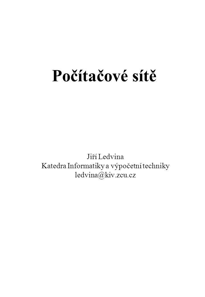Počítačové sítě Jiří Ledvina Katedra Informatiky a výpočetní techniky ledvina@kiv.zcu.cz