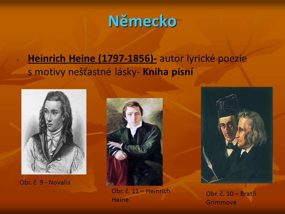 Německo Heinrich Heine (1797-1856)- autor lyrické poezie s motivy nešťastné lásky- Kniha písní. Obr. č. 9 - Novalis.