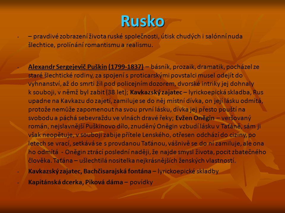 Rusko – pravdivé zobrazení života ruské společnosti, útisk chudých i salónní nuda šlechtice, prolínání romantismu a realismu.