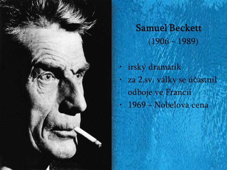 Samuel Beckett (1906 – 1989) irský dramatik za 2.sv. války se účastnil