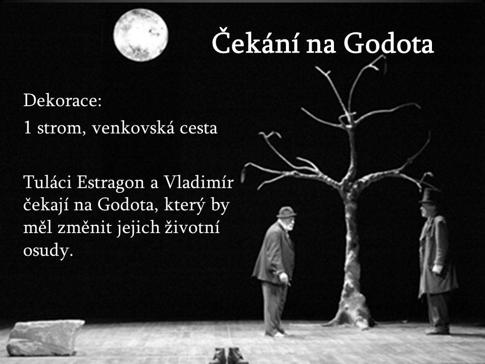 Čekání na Godota Dekorace: 1 strom, venkovská cesta Tuláci Estragon a Vladimír čekají na Godota, který by měl změnit jejich životní osudy.