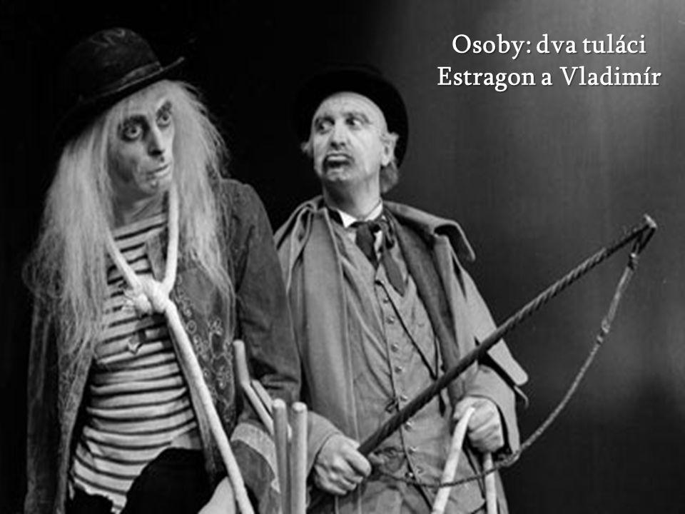 Osoby: dva tuláci Estragon a Vladimír