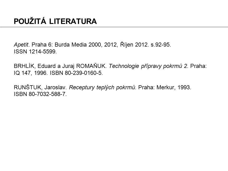 POUŽITÁ LITERATURA Apetit. Praha 6: Burda Media 2000, 2012, Říjen 2012. s.92-95. ISSN 1214-5599.