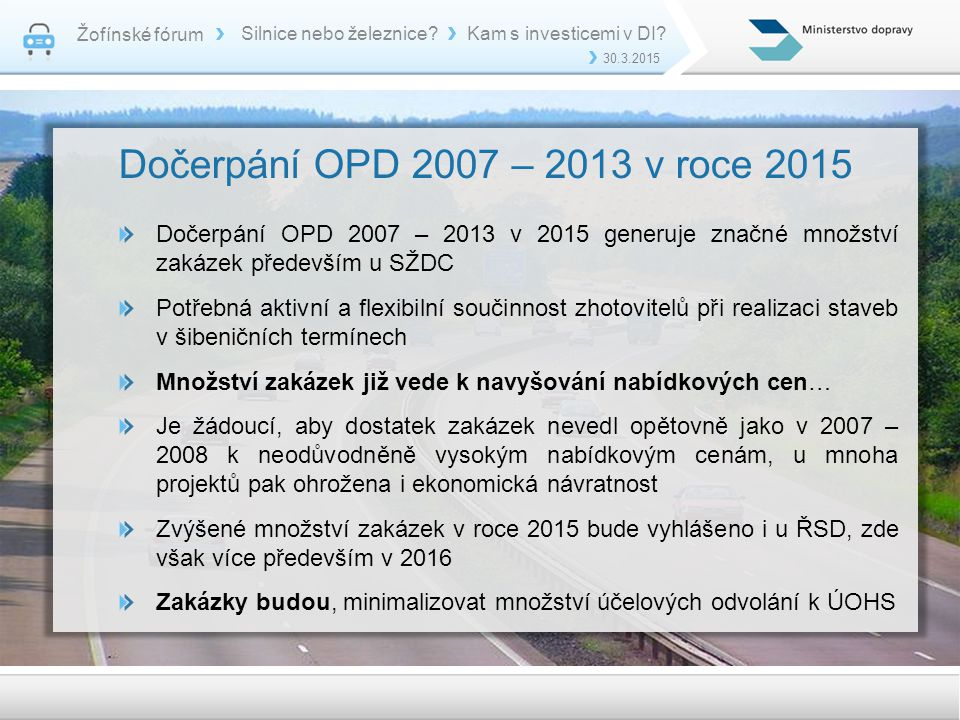 Žofínské fórum Silnice nebo železnice Kam s investicemi v DI 30.3.2015. Dočerpání OPD 2007 – 2013 v roce 2015.