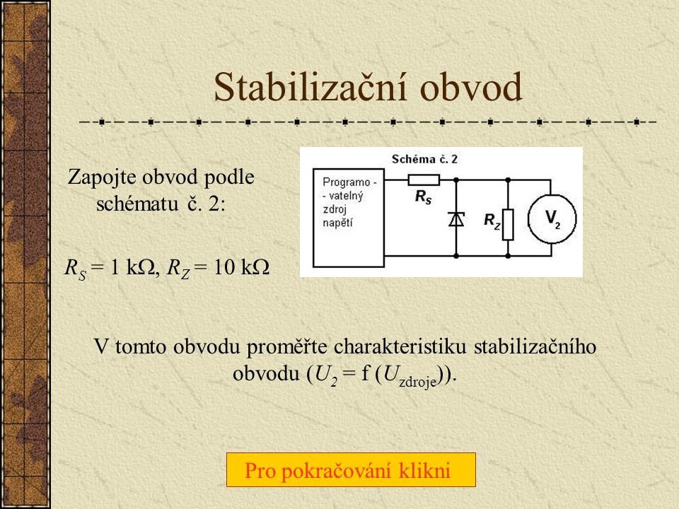 Stabilizační obvod Zapojte obvod podle schématu č. 2: