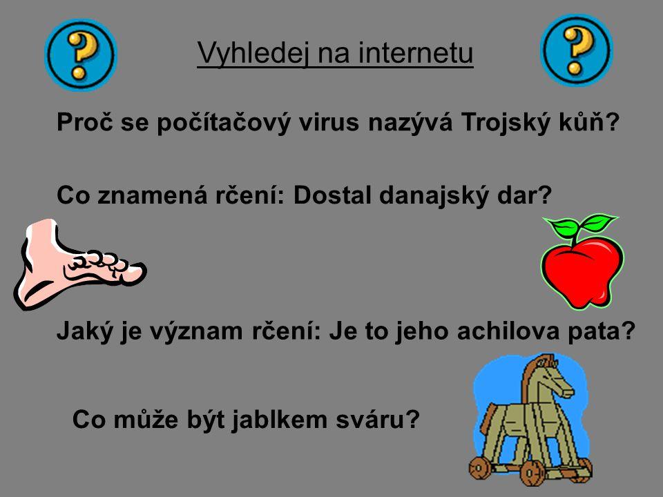 Vyhledej na internetu Proč se počítačový virus nazývá Trojský kůň
