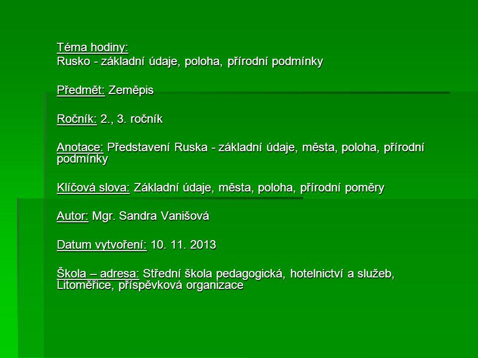 Téma hodiny: Rusko - základní údaje, poloha, přírodní podmínky. Předmět: Zeměpis. Ročník: 2., 3. ročník.
