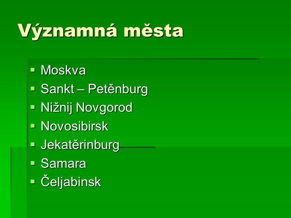Významná města Moskva Sankt – Petěnburg Nižnij Novgorod Novosibirsk