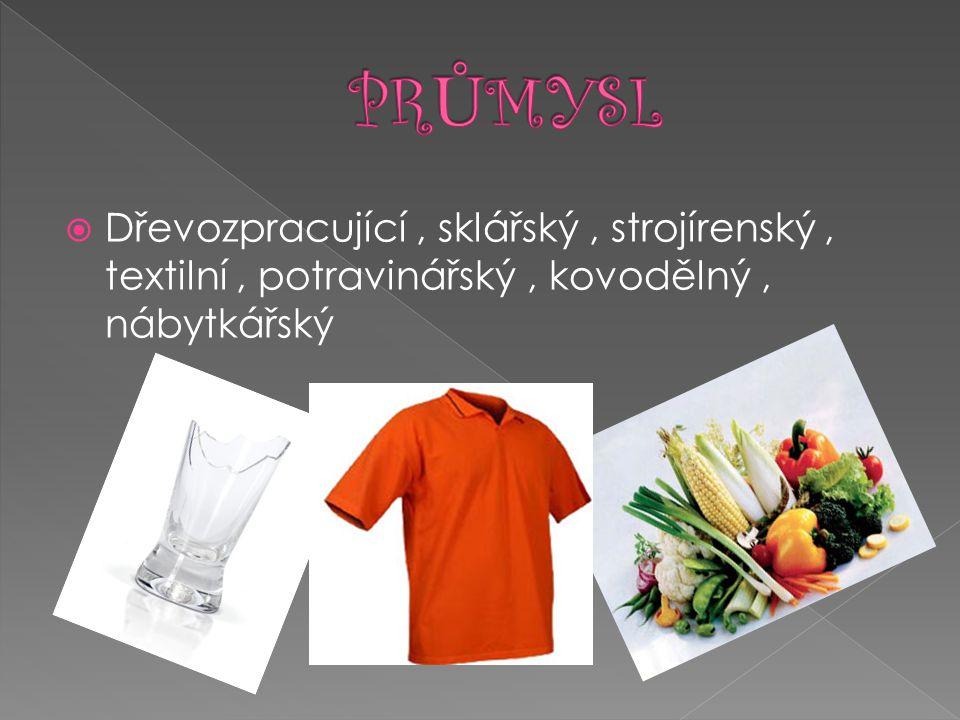 PRŮMYSL Dřevozpracující , sklářský , strojírenský , textilní , potravinářský , kovodělný , nábytkářský.