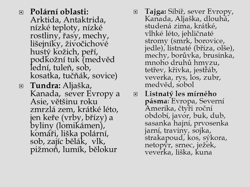 Polární oblasti: Arktida, Antaktrida, nízké teploty, nízké rostliny, řasy, mechy, lišejníky, živočichové hustý kožich, peří, podkožní tuk (medvěd lední, tuleň, sob, kosatka, tučňák, sovice)