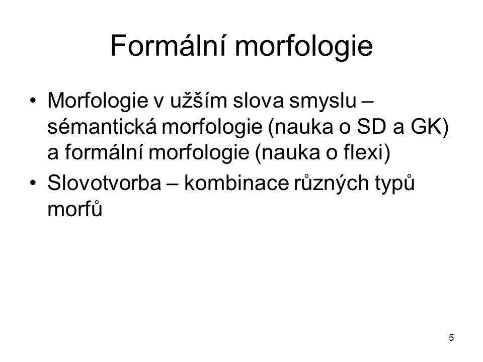 Formální morfologie Morfologie v užším slova smyslu – sémantická morfologie (nauka o SD a GK) a formální morfologie (nauka o flexi)