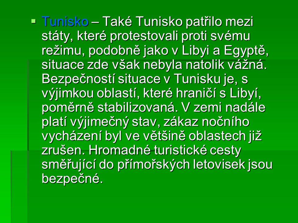 Tunisko – Také Tunisko patřilo mezi státy, které protestovali proti svému režimu, podobně jako v Libyi a Egyptě, situace zde však nebyla natolik vážná.