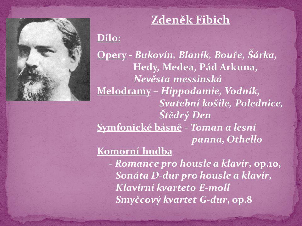 Zdeněk Fibich Dílo: Opery - Bukovín, Blaník, Bouře, Šárka,