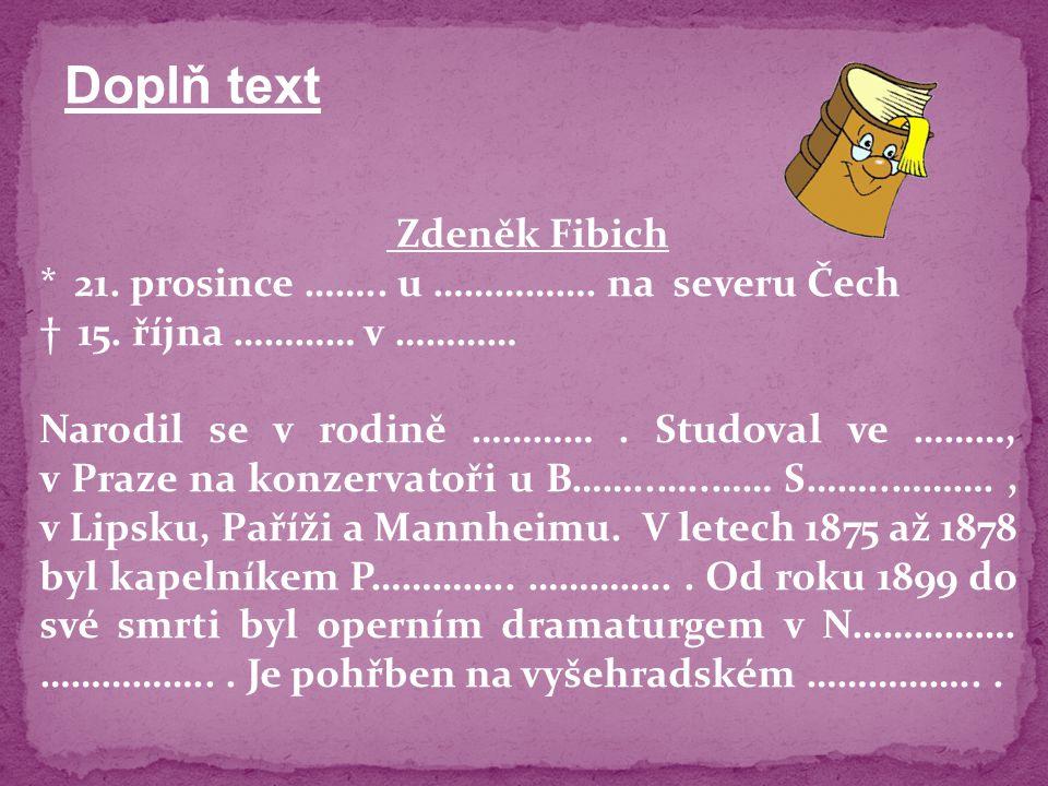 Doplň text Zdeněk Fibich * 21. prosince …….. u ……………. na severu Čech
