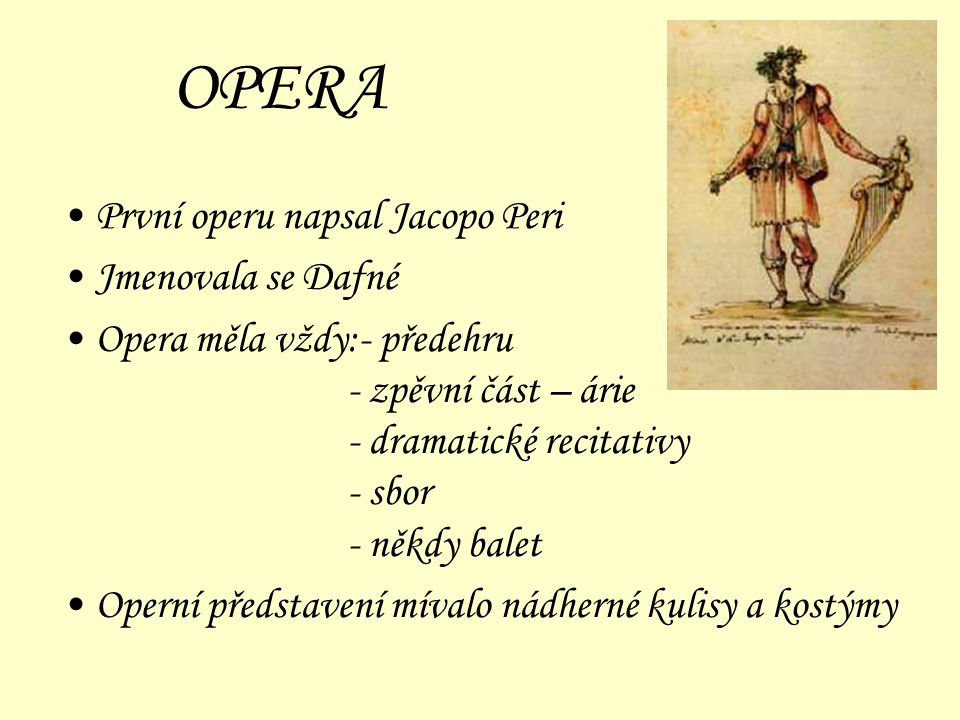 OPERA První operu napsal Jacopo Peri Jmenovala se Dafné