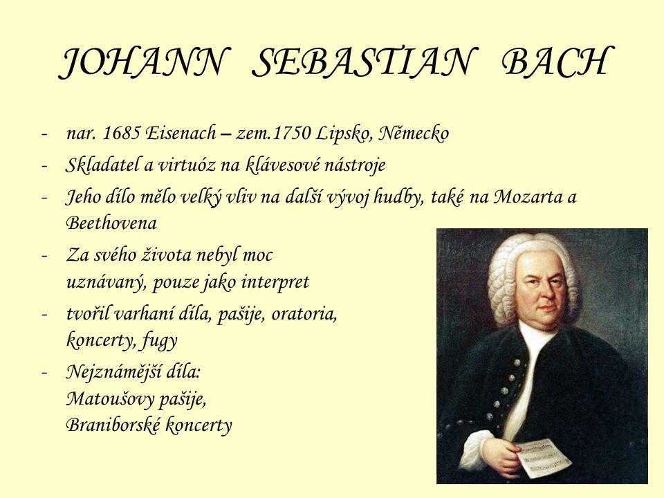 JOHANN SEBASTIAN BACH nar. 1685 Eisenach – zem.1750 Lipsko, Německo