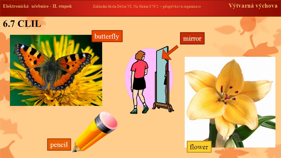 6.7 CLIL butterfly mirror pencil flower