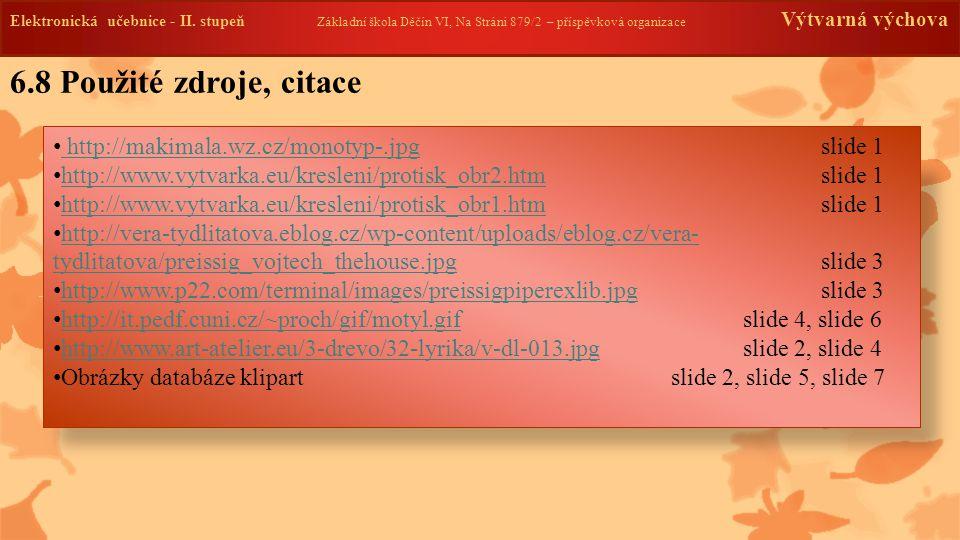 6.8 Použité zdroje, citace http://makimala.wz.cz/monotyp-.jpg slide 1