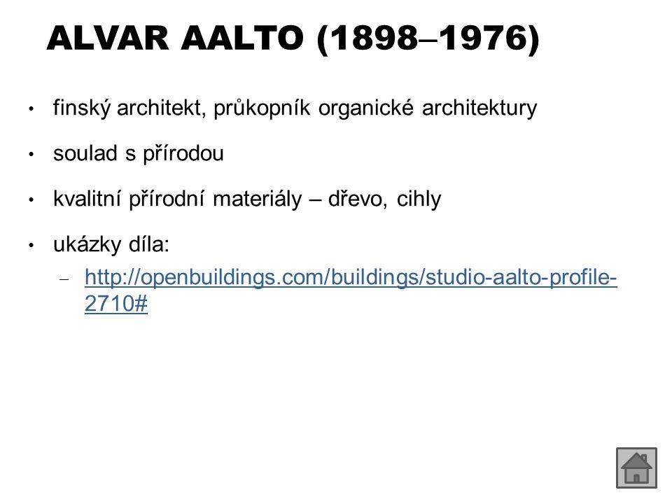 ALVAR AALTO (1898–1976) finský architekt, průkopník organické architektury. soulad s přírodou. kvalitní přírodní materiály – dřevo, cihly.