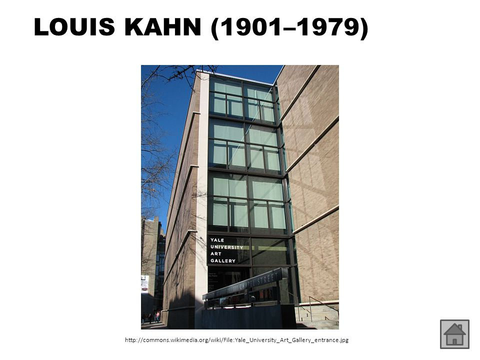 LOUIS KAHN (1901–1979) http://commons.wikimedia.org/wiki/File:Yale_University_Art_Gallery_entrance.jpg.
