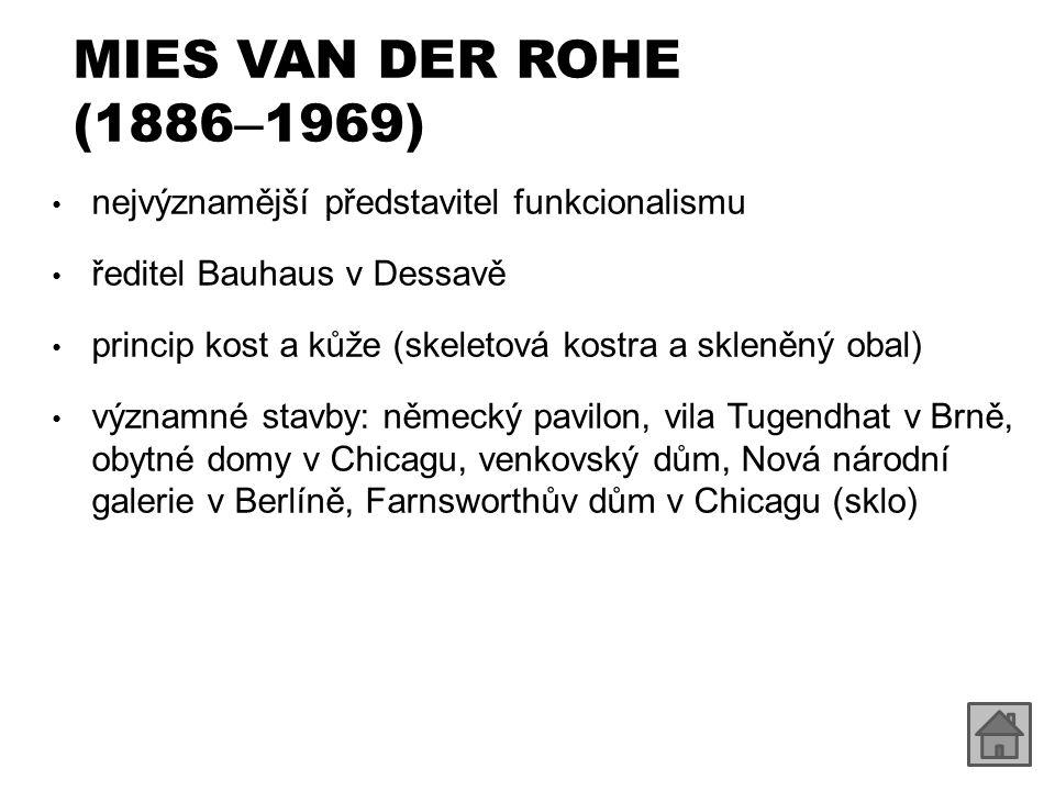 MIES VAN DER ROHE (1886–1969) nejvýznamější představitel funkcionalismu. ředitel Bauhaus v Dessavě.